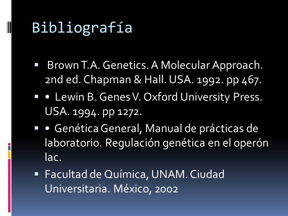 BibliografíaBrown T.A. Genetics. A Molecular Approach. 2nd ed. Chapman & Hall. USA. 1992. pp 467.