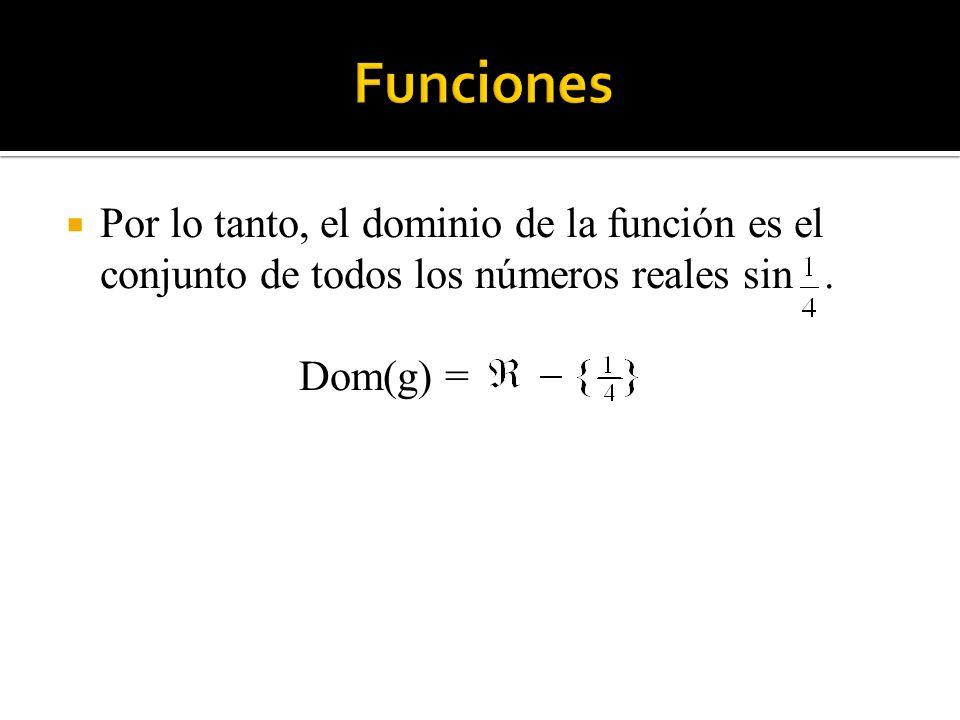 Funciones Por lo tanto, el dominio de la función es el conjunto de todos los números reales sin .