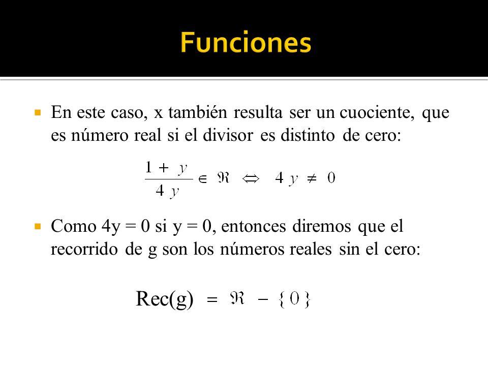 Funciones En este caso, x también resulta ser un cuociente, que es número real si el divisor es distinto de cero: