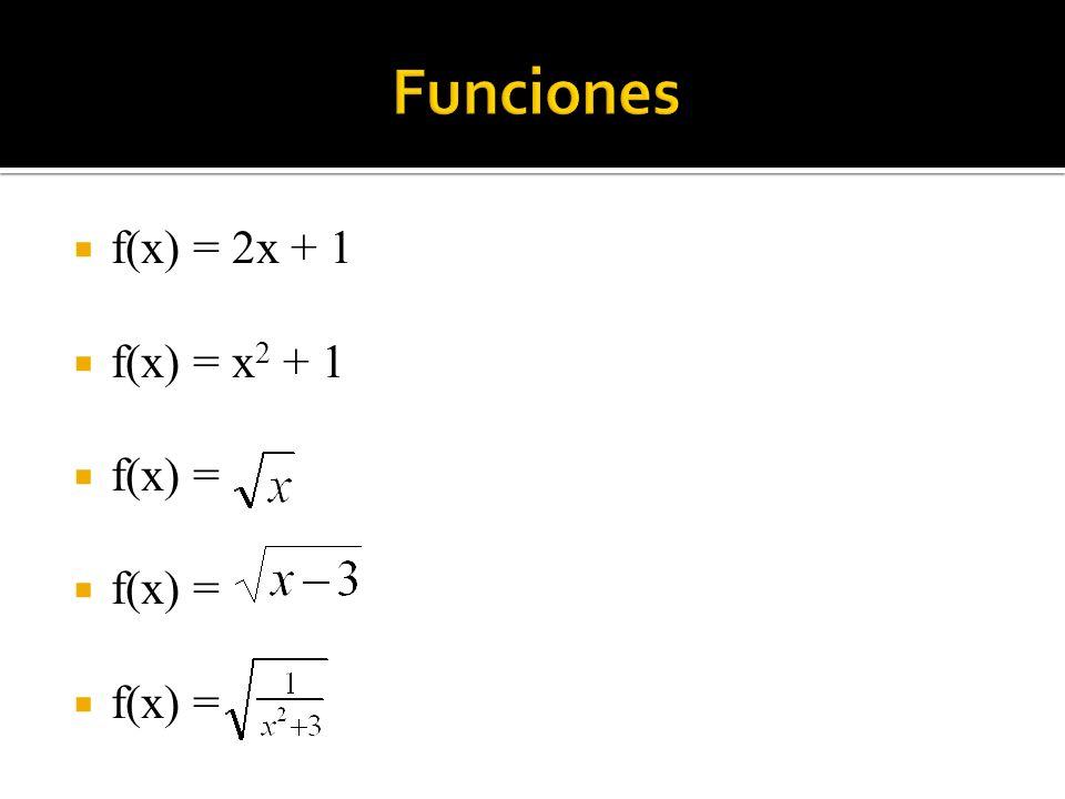 Funciones f(x) = 2x + 1 f(x) = x2 + 1 f(x) =
