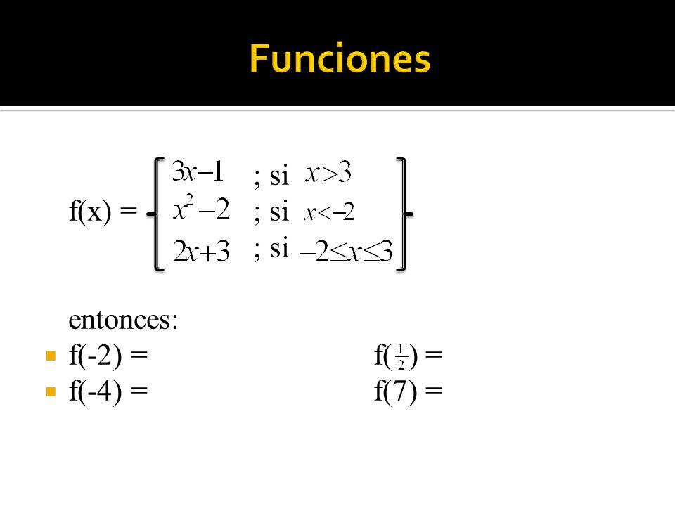 Funciones ; si f(x) = ; si entonces: f(-2) = f( ) = f(-4) = f(7) =