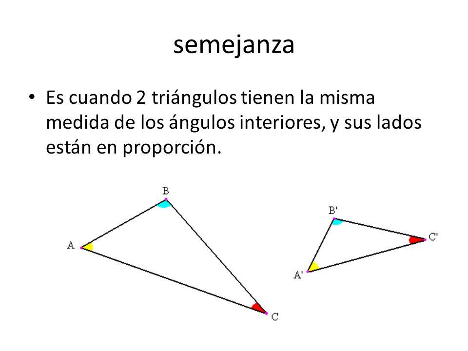 semejanzaEs cuando 2 triángulos tienen la misma medida de los ángulos interiores, y sus lados están en proporción.