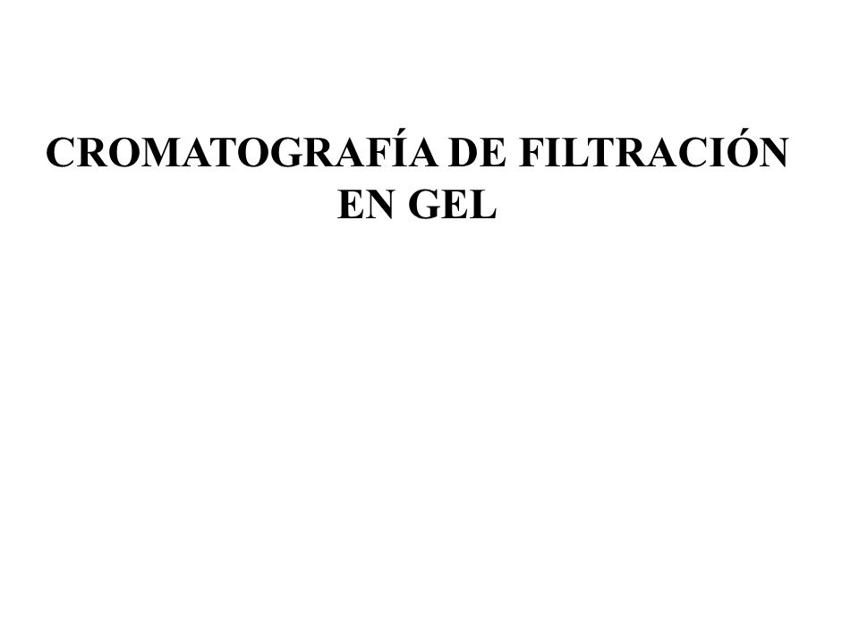 CROMATOGRAFÍA DE FILTRACIÓN