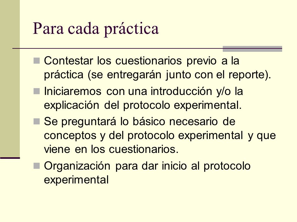 Para cada prácticaContestar los cuestionarios previo a la práctica (se entregarán junto con el reporte).