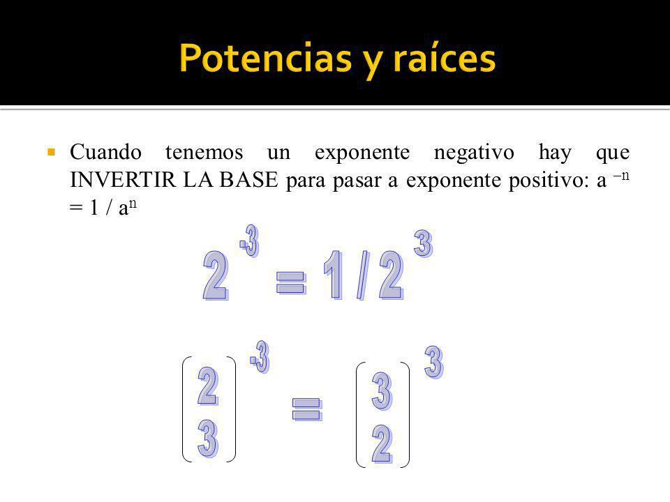 Potencias y raíces 2 1 / 2 -3 3 = -3 3 2 3 = 3 2