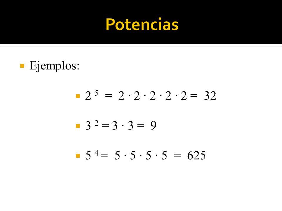 Potencias Ejemplos: 2 5 = 2 · 2 · 2 · 2 · 2 = 32 3 2 = 3 · 3 = 9