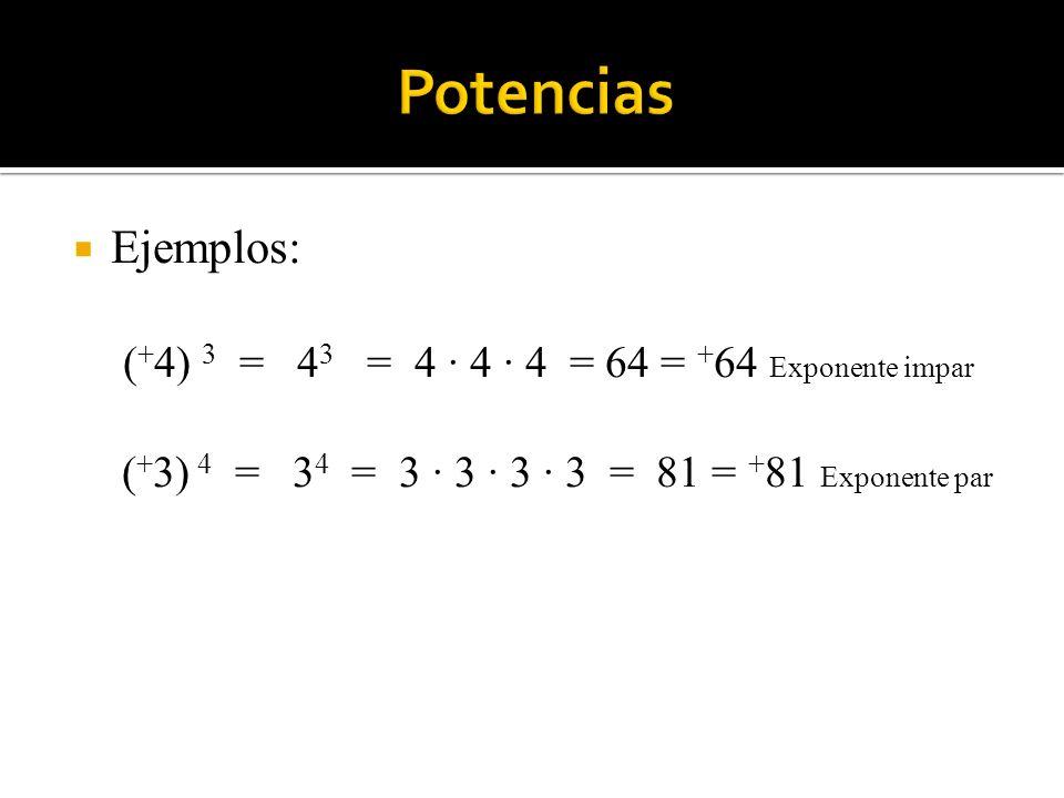 Potencias Ejemplos: (+4) 3 = 43 = 4 · 4 · 4 = 64 = +64 Exponente impar