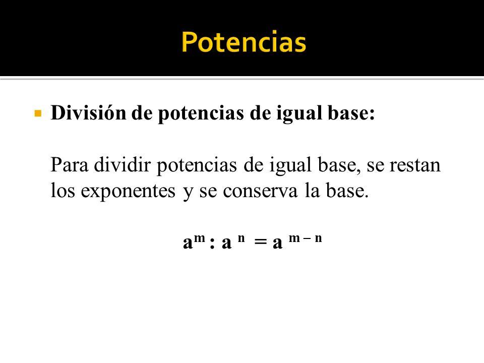 Potencias División de potencias de igual base: