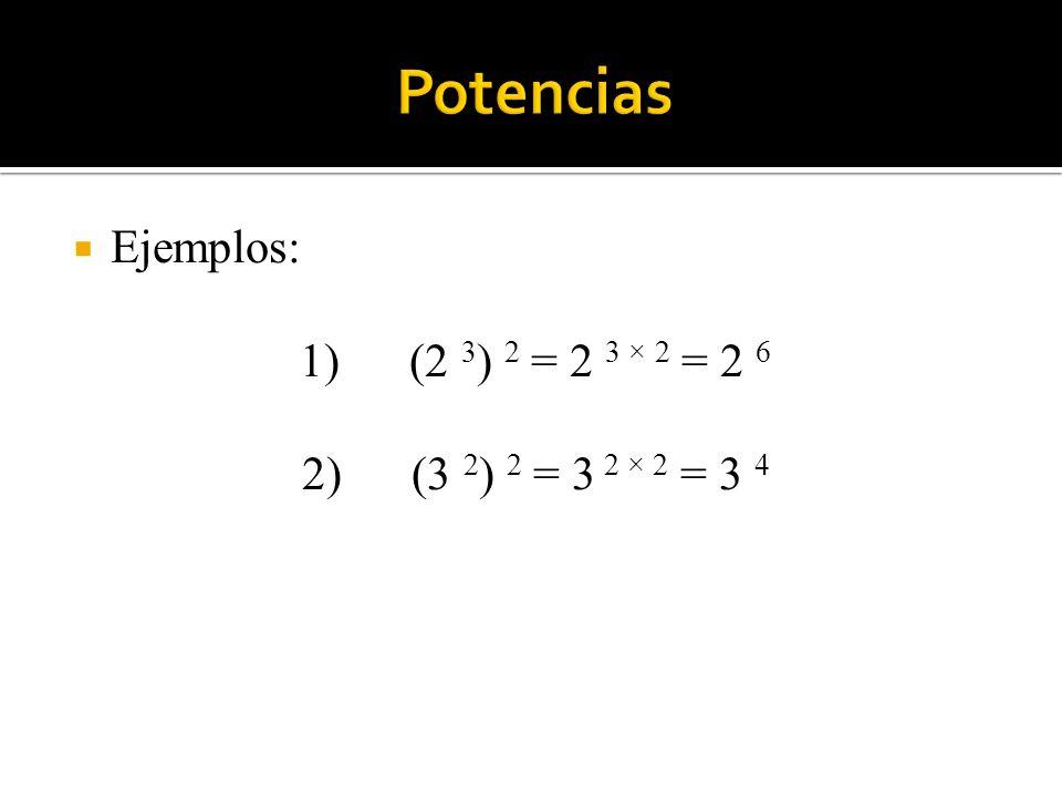 Potencias Ejemplos: 1) (2 3) 2 = 2 3 × 2 = 2 6