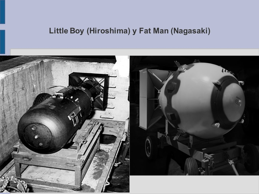 Little Boy (Hiroshima) y Fat Man (Nagasaki)