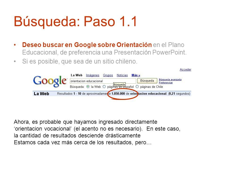 Búsqueda: Paso 1.1Deseo buscar en Google sobre Orientación en el Plano Educacional, de preferencia una Presentación PowerPoint.