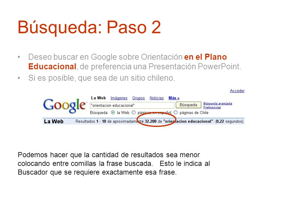 Búsqueda: Paso 2Deseo buscar en Google sobre Orientación en el Plano Educacional, de preferencia una Presentación PowerPoint.