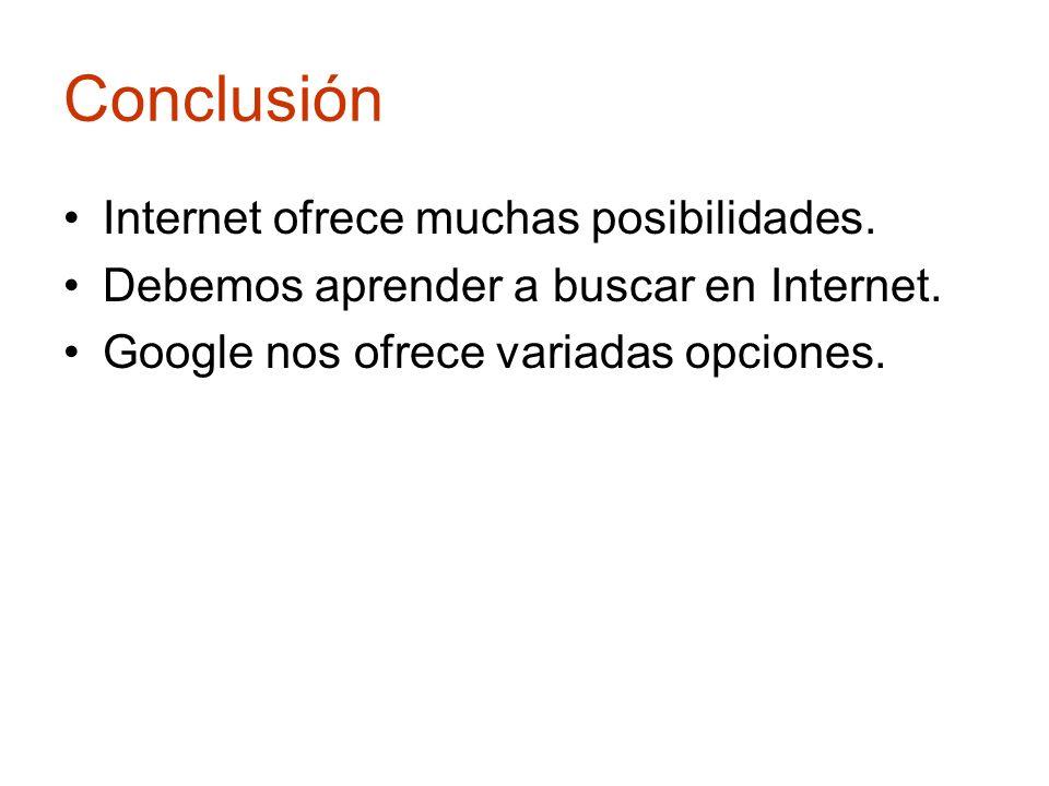 Conclusión Internet ofrece muchas posibilidades.