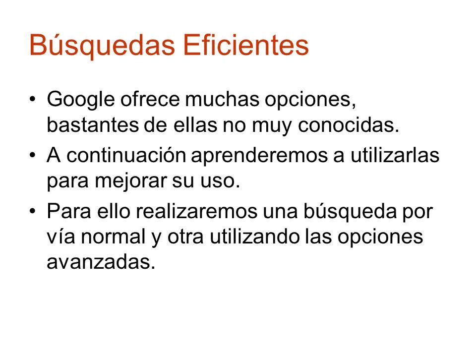 Búsquedas EficientesGoogle ofrece muchas opciones, bastantes de ellas no muy conocidas.