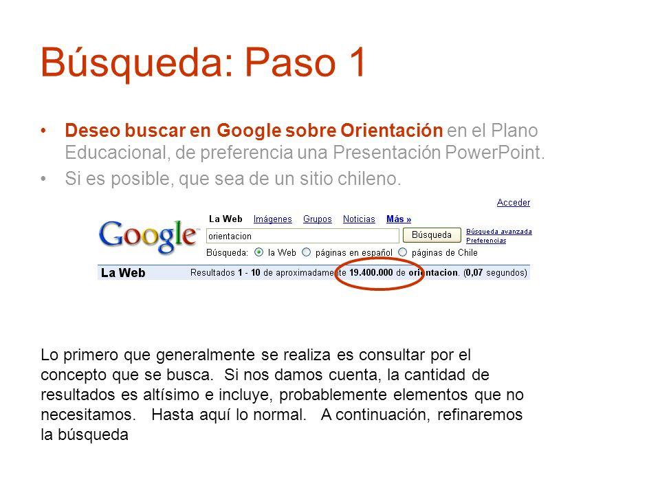 Búsqueda: Paso 1Deseo buscar en Google sobre Orientación en el Plano Educacional, de preferencia una Presentación PowerPoint.