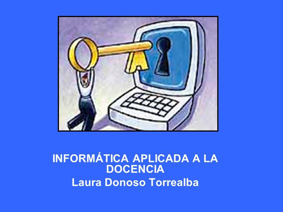 INFORMÁTICA APLICADA A LA DOCENCIA Laura Donoso Torrealba