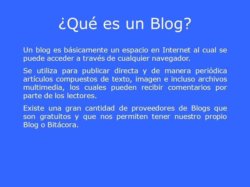 ¿Qué es un Blog Un blog es básicamente un espacio en Internet al cual se puede acceder a través de cualquier navegador.