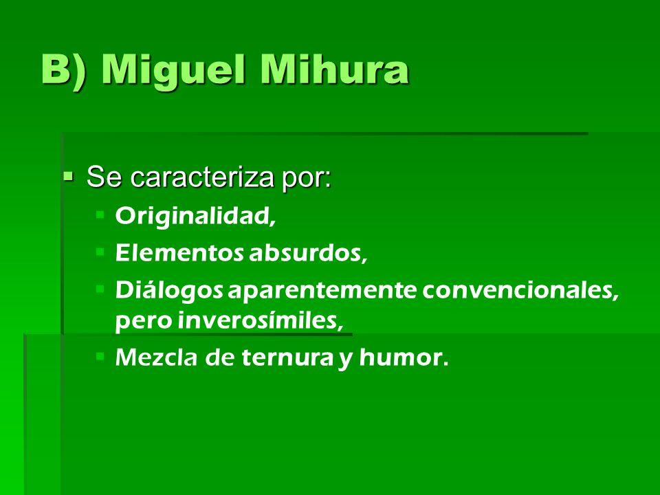 B) Miguel Mihura Se caracteriza por: Originalidad, Elementos absurdos,