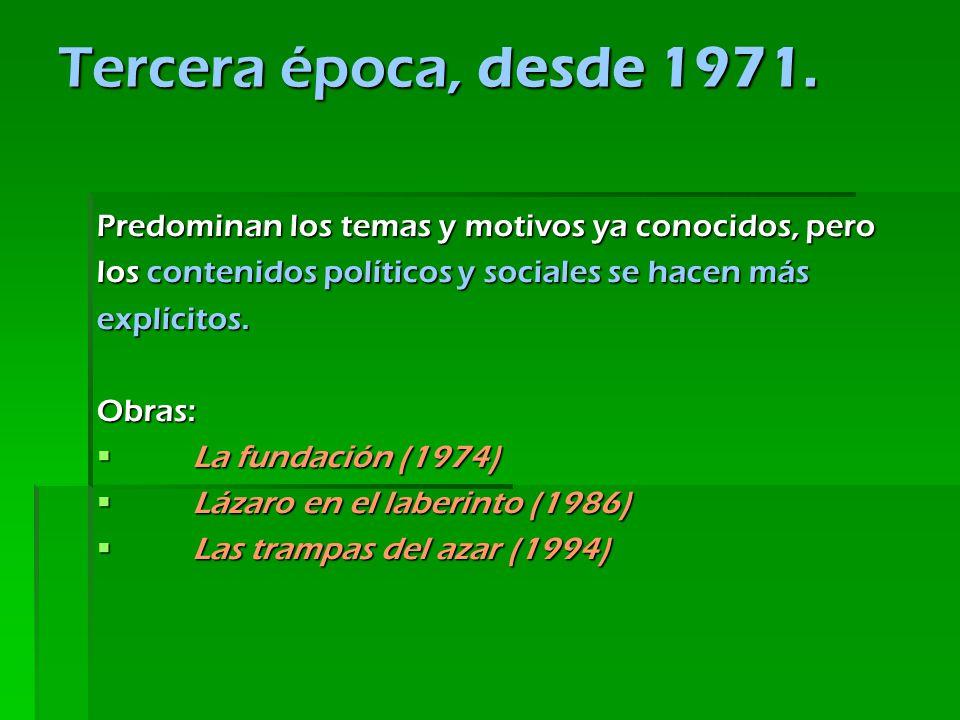 Tercera época, desde 1971. Predominan los temas y motivos ya conocidos, pero. los contenidos políticos y sociales se hacen más.