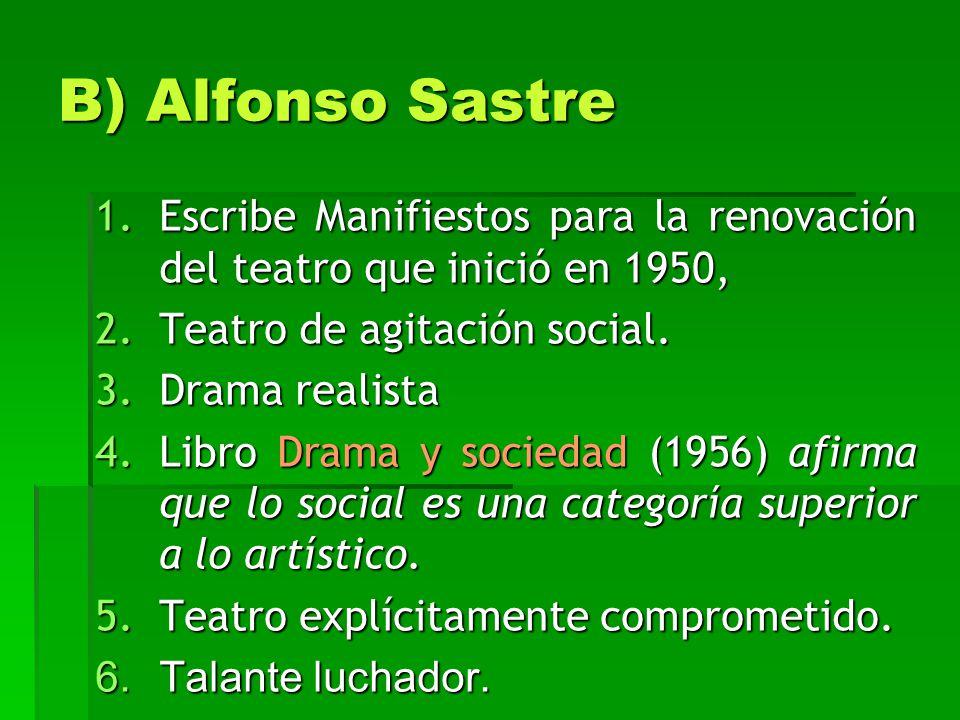 B) Alfonso Sastre Escribe Manifiestos para la renovación del teatro que inició en 1950, Teatro de agitación social.