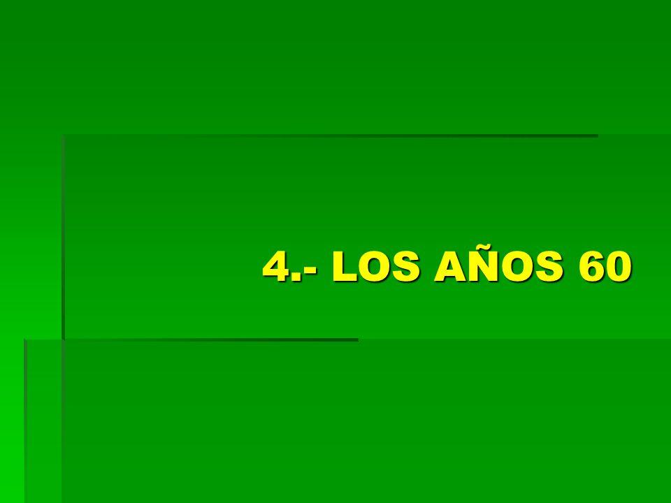 4.- LOS AÑOS 60