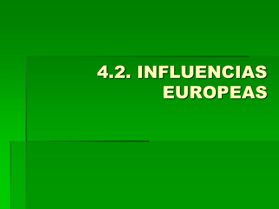 4.2. INFLUENCIAS EUROPEAS