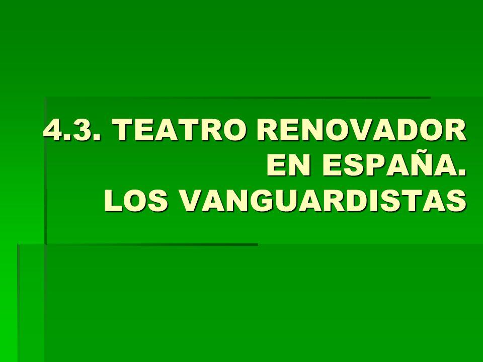4.3. TEATRO RENOVADOR EN ESPAÑA. LOS VANGUARDISTAS