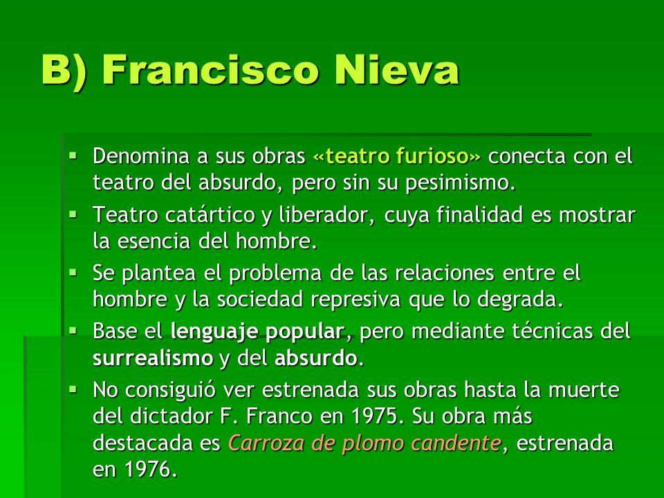 B) Francisco Nieva Denomina a sus obras «teatro furioso» conecta con el teatro del absurdo, pero sin su pesimismo.