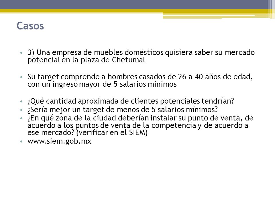 Casos 3) Una empresa de muebles domésticos quisiera saber su mercado potencial en la plaza de Chetumal.