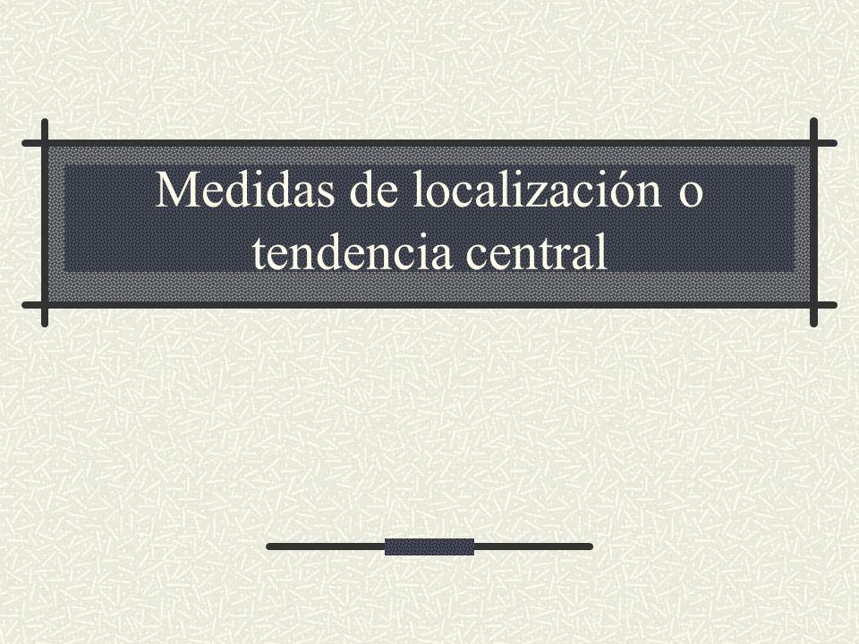 Medidas de localización o tendencia central