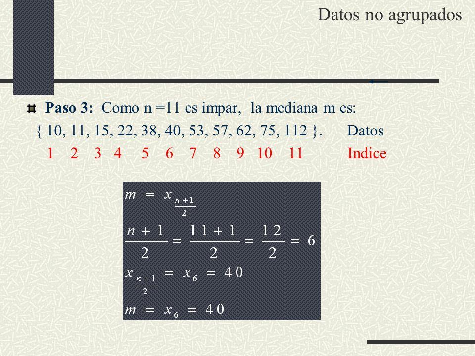 Datos no agrupados Paso 3: Como n =11 es impar, la mediana m es: