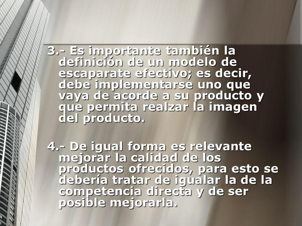 3.- Es importante también la definición de un modelo de escaparate efectivo; es decir, debe implementarse uno que vaya de acorde a su producto y que permita realzar la imagen del producto.