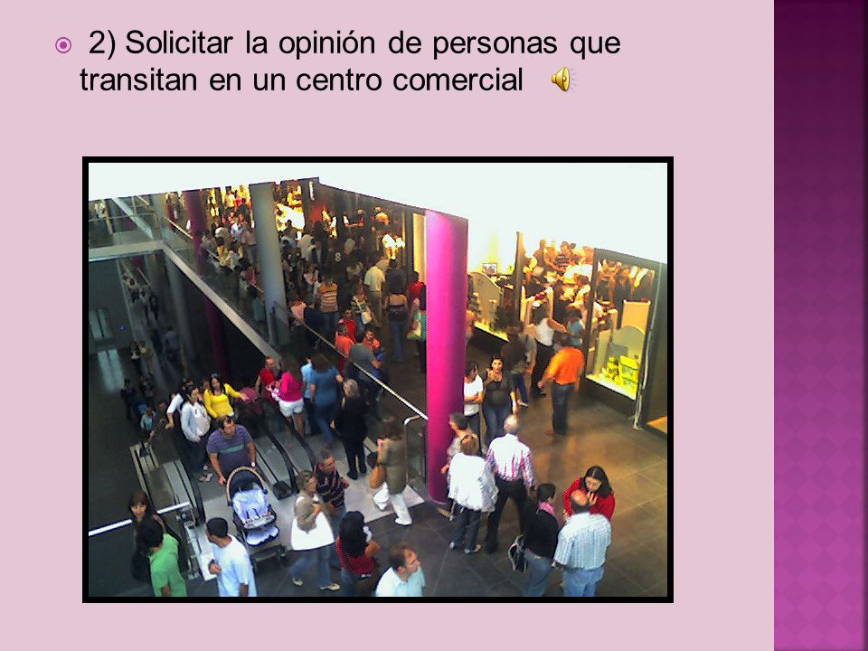 2) Solicitar la opinión de personas que transitan en un centro comercial