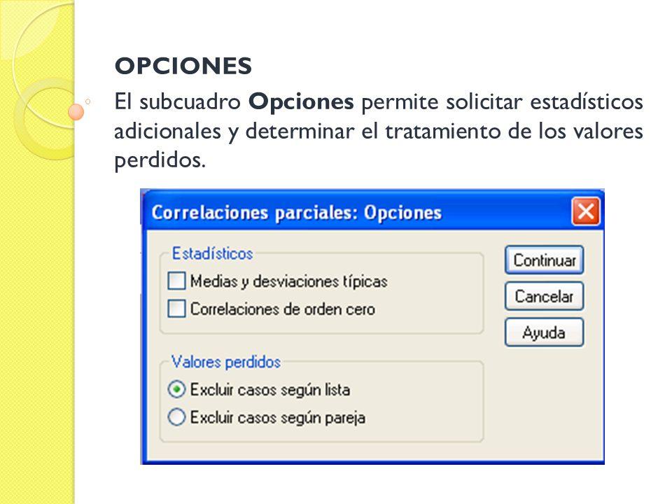OPCIONESEl subcuadro Opciones permite solicitar estadísticos adicionales y determinar el tratamiento de los valores perdidos.