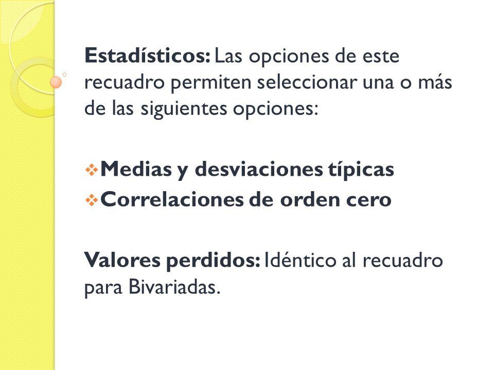 Estadísticos: Las opciones de este recuadro permiten seleccionar una o más de las siguientes opciones:
