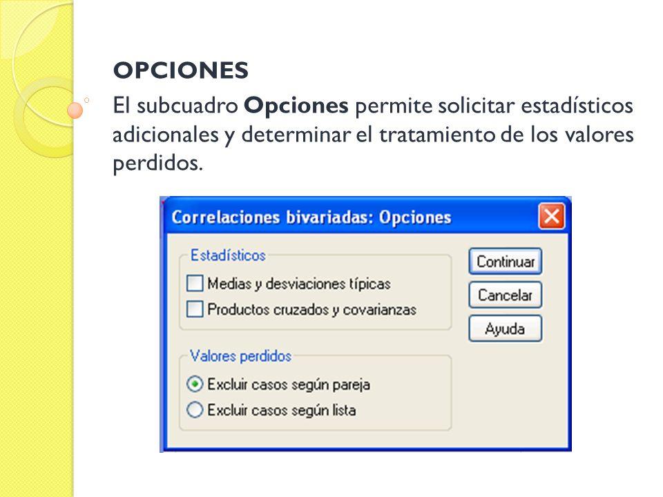OPCIONES El subcuadro Opciones permite solicitar estadísticos adicionales y determinar el tratamiento de los valores perdidos.