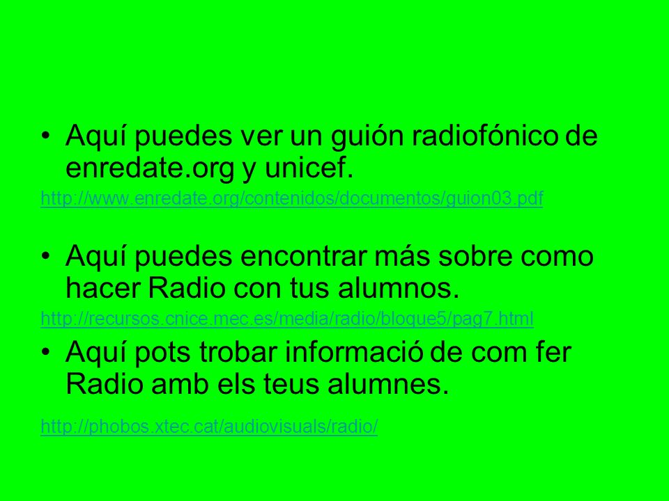Aquí puedes ver un guión radiofónico de enredate.org y unicef.