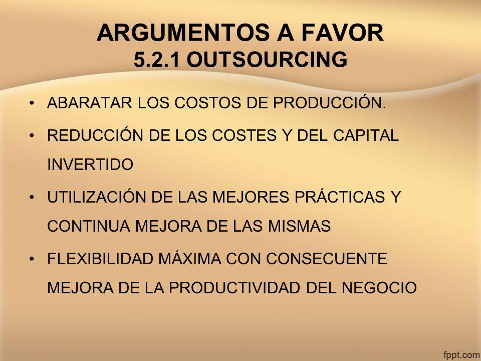 ARGUMENTOS A FAVOR 5.2.1 OUTSOURCING