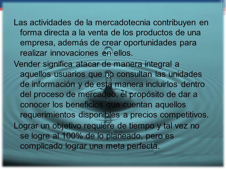 Las actividades de la mercadotecnia contribuyen en forma directa a la venta de los productos de una empresa, además de crear oportunidades para realizar innovaciones en ellos.