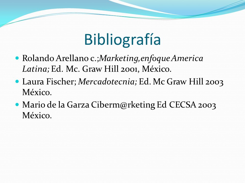 Bibliografía Rolando Arellano c.;Marketing,enfoque America Latina; Ed. Mc. Graw Hill 2001, México.