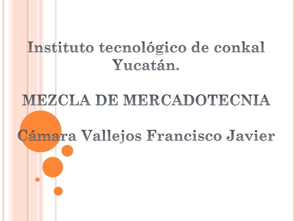 Instituto tecnológico de conkal Yucatán. MEZCLA DE MERCADOTECNIA