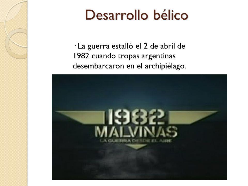 Desarrollo bélico · La guerra estalló el 2 de abril de 1982 cuando tropas argentinas desembarcaron en el archipiélago.