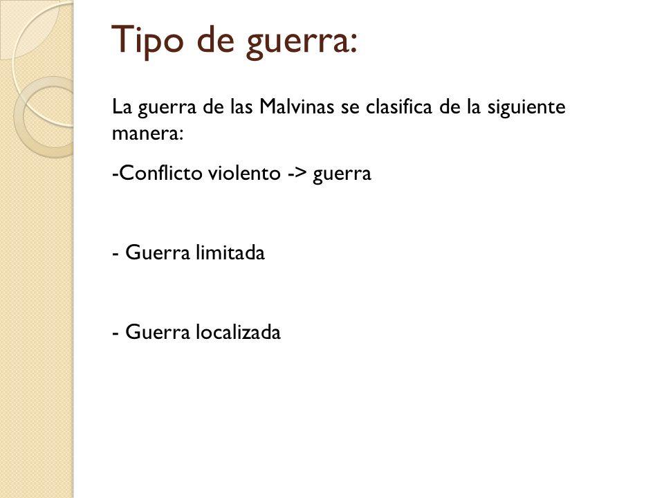 Tipo de guerra:La guerra de las Malvinas se clasifica de la siguiente manera: Conflicto violento -> guerra.