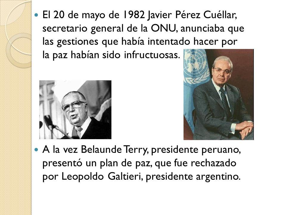 El 20 de mayo de 1982 Javier Pérez Cuéllar, secretario general de la ONU, anunciaba que las gestiones que había intentado hacer por la paz habían sido infructuosas.