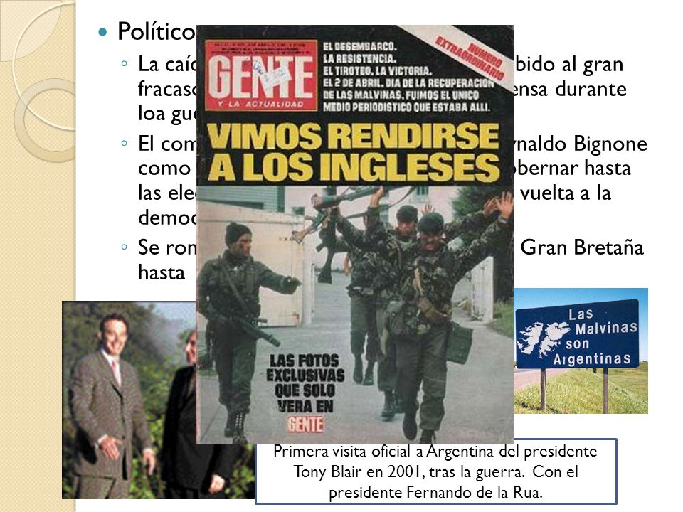 Políticos: La caída del régimen militar argentino, debido al gran fracaso militar y la manipulación de la prensa durante loa guerra a su favor.