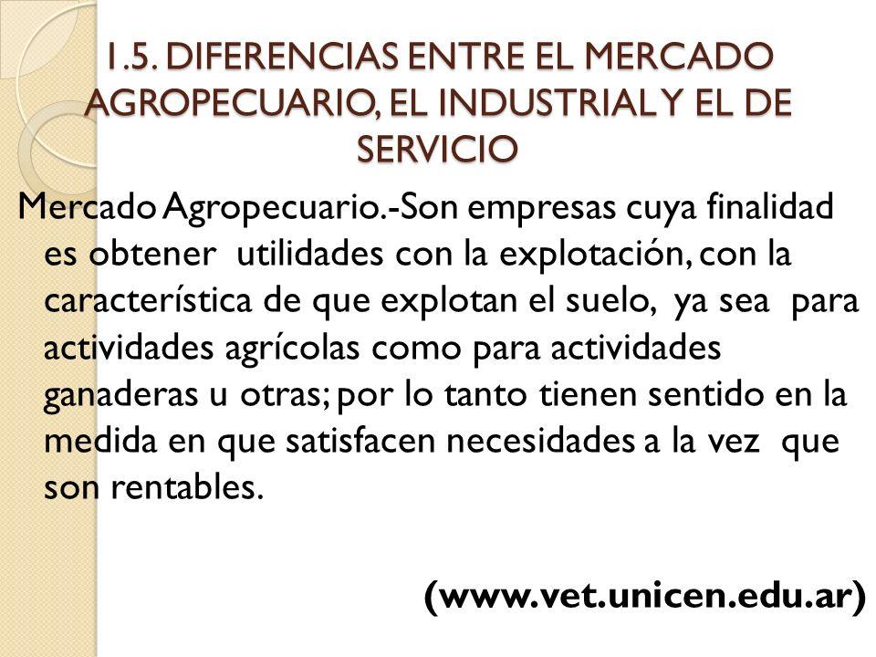 1.5. DIFERENCIAS ENTRE EL MERCADO AGROPECUARIO, EL INDUSTRIAL Y EL DE SERVICIO