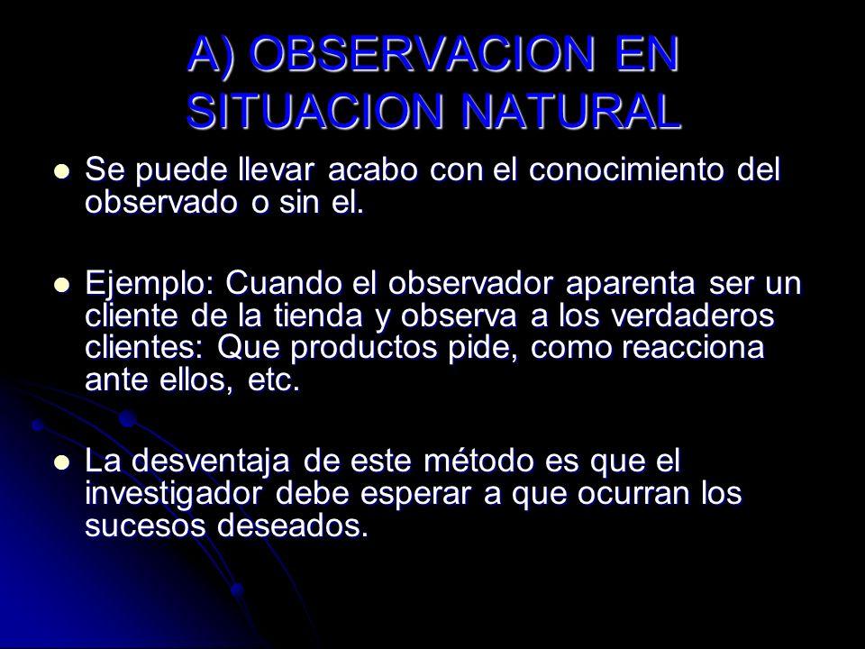 A) OBSERVACION EN SITUACION NATURAL