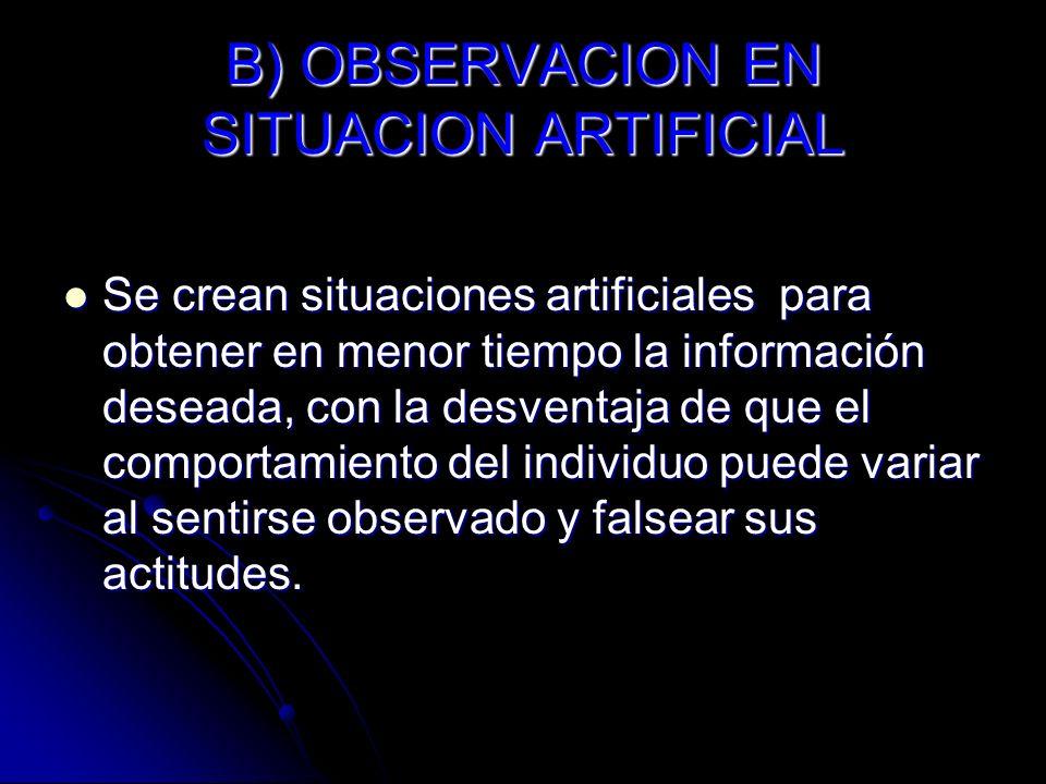B) OBSERVACION EN SITUACION ARTIFICIAL