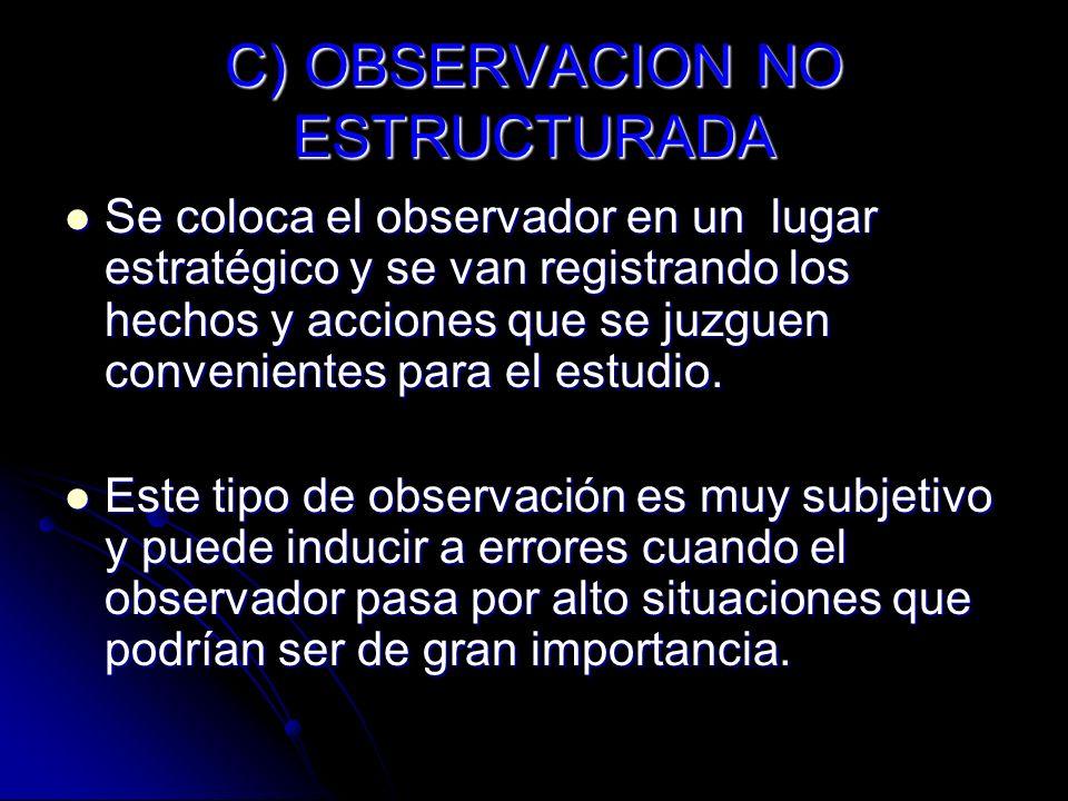C) OBSERVACION NO ESTRUCTURADA