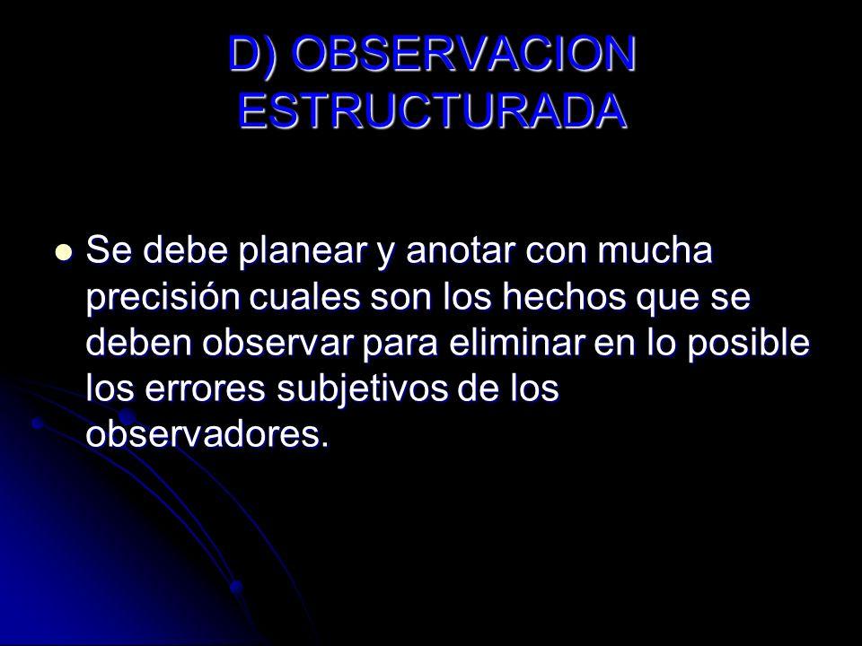 D) OBSERVACION ESTRUCTURADA